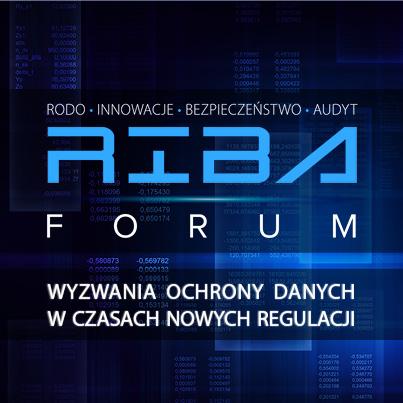 0f612867a6b749 6 – 7 kwietnia 2017 r. – w Warszawie odbyła się konferencja RIBA Forum 2017  – Wyzwania ochrony danych w czasach nowej regulacji.