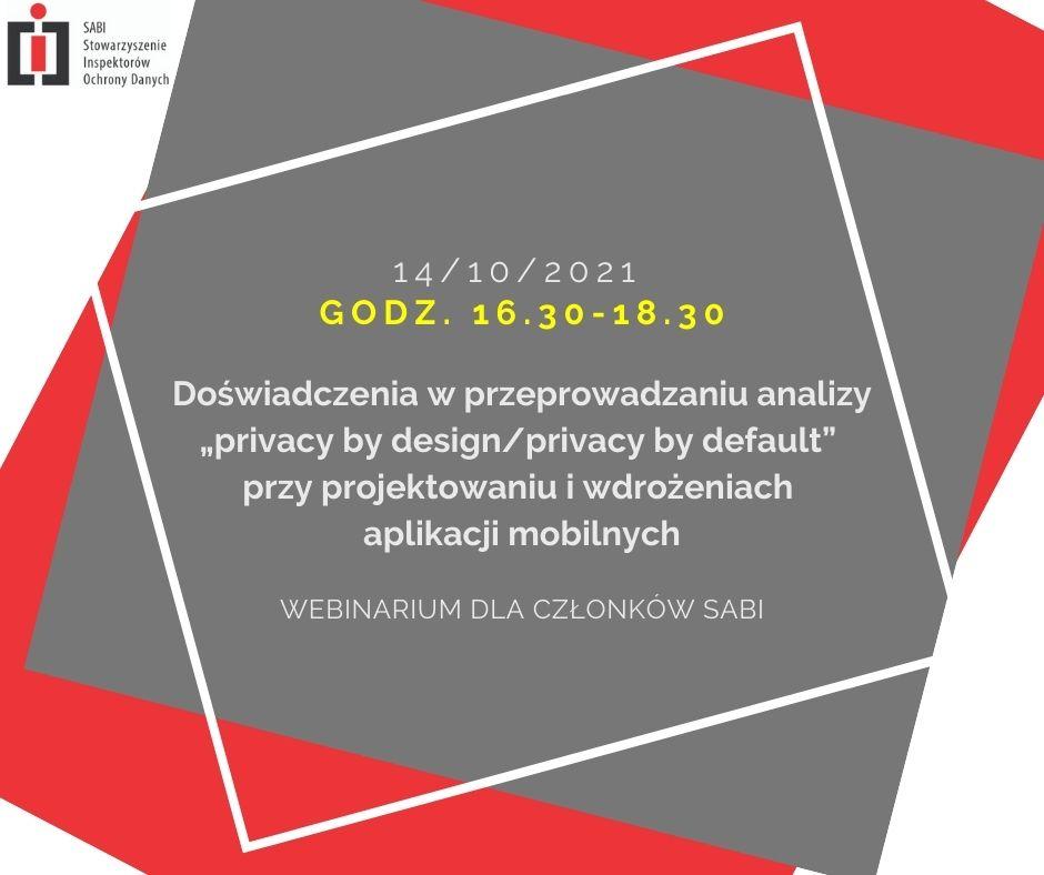 """14 października 2021 r. - Doświadczenia w przeprowadzaniu analizy """"privacy by design / privacy by default"""" przy projektowaniu i wdrożeniach aplikacji mobilnych"""